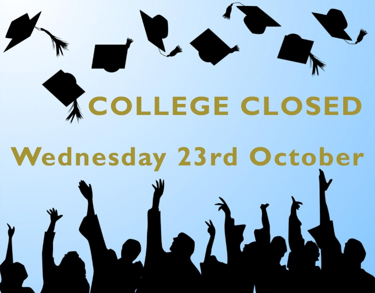College closed Wednesday 23rd October for Graduation